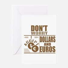 Don't Worry. I accept dollars and euros Greeting C