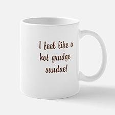 I feel like a hot grudge sundae! Mugs