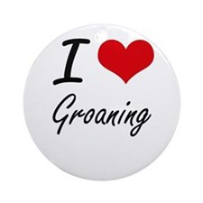 I love Groaning Round Ornament