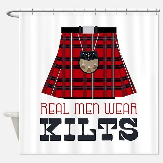 Real Men Wear Kilts Shower Curtain