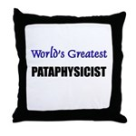 Worlds Greatest PATAPHYSICIST Throw Pillow
