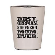 Best German Shepherd Mom Ever Shot Glass