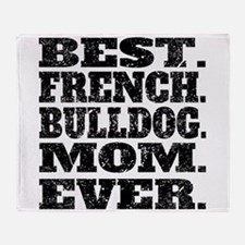 Best French Bulldog Mom Ever Throw Blanket