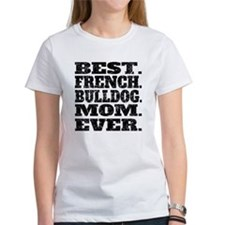 Best French Bulldog Mom Ever T-Shirt