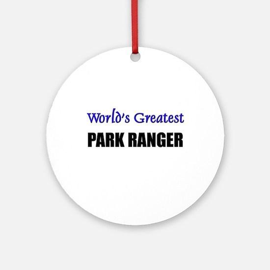 Worlds Greatest PARK RANGER Ornament (Round)