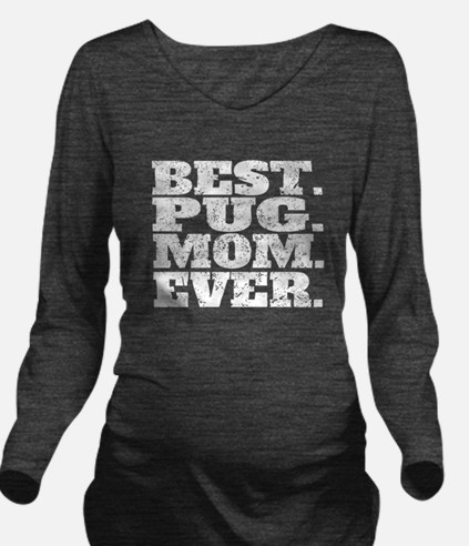 Best Pug Mom Ever Long Sleeve Maternity T-Shirt