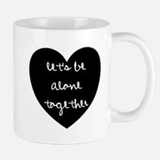 Let's Be Alone Together Mugs