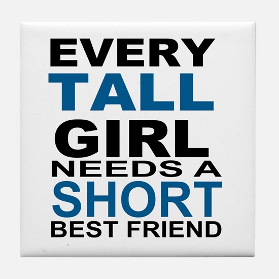 EVERY TALL GIRLS NEEDS A SHORT BEST F Tile Coaster