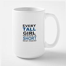 EVERY TALL GIRLS NEEDS A SHORT BEST FRI Mug
