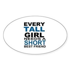 EVERY TALL GIRLS NEEDS A SHORT BEST Decal