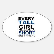 EVERY TALL GIRLS NEEDS A SHORT BEST Decal