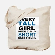 EVERY TALL GIRLS NEEDS A SHORT BEST FRIEN Tote Bag
