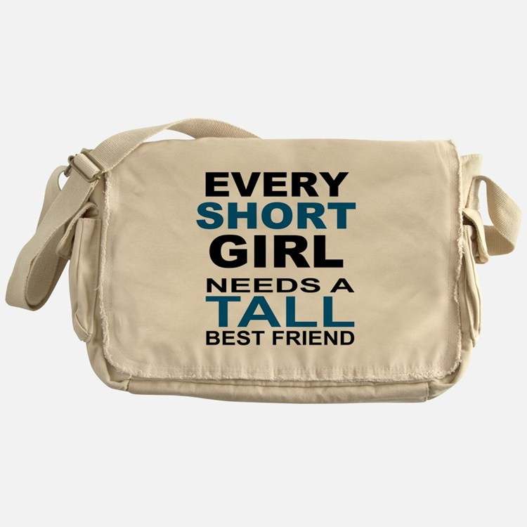 EVERY SHORT GIRLS NEEDS A TALL BEST  Messenger Bag