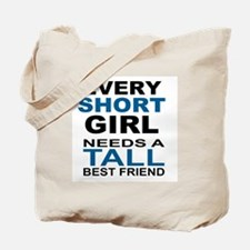 EVERY SHORT GIRLS NEEDS A TALL BEST FRIEN Tote Bag