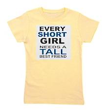 EVERY SHORT GIRLS NEEDS A TALL BEST FRI Girl's Tee