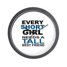 EVERY SHORT GIRLS NEEDS A TALL BEST FRI Wall Clock