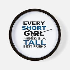 EVERY SHORT GIRLS NEEDS A TALL BEST FRI Wall Clock
