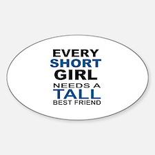 EVERY SHORT GIRLS NEEDS A TALL BEST Decal