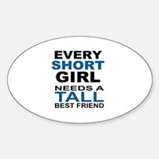 EVERY SHORT GIRLS NEEDS A TALL BEST Sticker (Oval)
