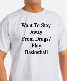 Want To Stay Away From Drugs? Play B T-Shirt