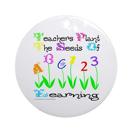 TEACHERS PLANT THE SEEDS OF LEARNING Ornament (Rou