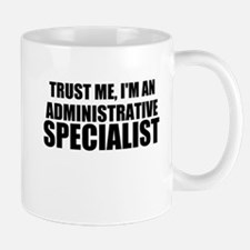 Trust Me, I'm An Administrative Specialist Mugs