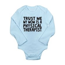 Trust Me My Mom Is A Physical Therapist Body Suit