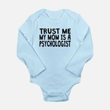 Trust Me My Mom Is A Psychologist Body Suit