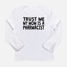 Trust Me My Mom Is A Pharmacist Long Sleeve T-Shir
