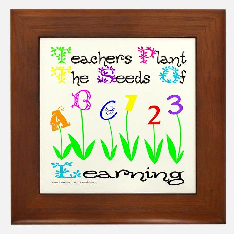 TEACHERS PLANT THE SEEDS OF LEARNING Framed Tile
