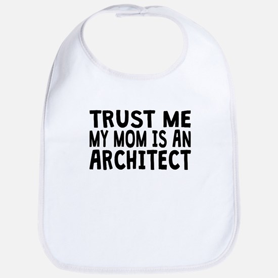 Trust Me My Mom Is An Architect Bib