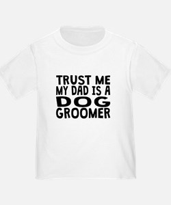 Trust Me My Dad Is A Dog Groomer T-Shirt