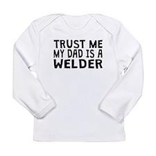 Trust Me My Dad Is A Welder Long Sleeve T-Shirt