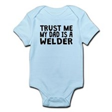 Trust Me My Dad Is A Welder Body Suit