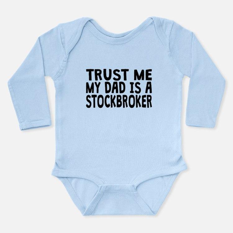 Trust Me My Dad Is A Stockbroker Body Suit