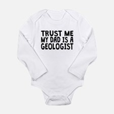 Trust Me My Dad Is A Geologist Body Suit