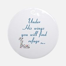 UNDER HIS WINGS YOU WILL FIND REFUG Round Ornament