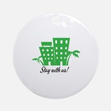 Stay With Us Round Ornament