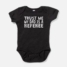 Trust Me My Dad Is A Referee Baby Bodysuit
