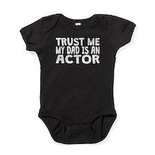 Trust Me My Dad Is An Actor Baby Bodysuit