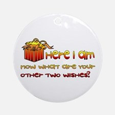 Here I Am What Other Wishes Ornament (Round)
