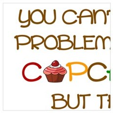 YOU CAN'T SOLVE PROBLEMS WITH CUPCAKES... Poster