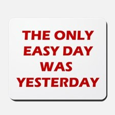 The Only Easy Day was Yesterday Quote Mousepad