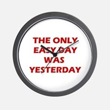 The Only Easy Day Was Yesterday Quote Wall Clock