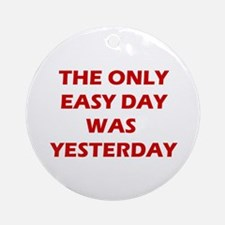 The Only Easy Day Was Yesterday Round Ornament
