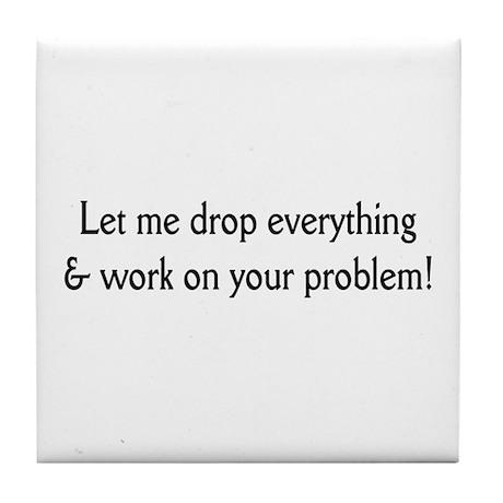 Your problem! Tile Coaster
