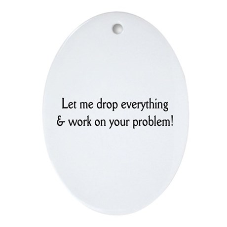 Your problem! Oval Ornament