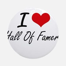 I love Hall Of Famers Round Ornament