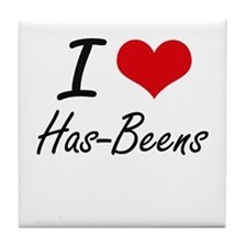I love Has-Beens Tile Coaster