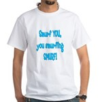 smurf you! White T-Shirt
